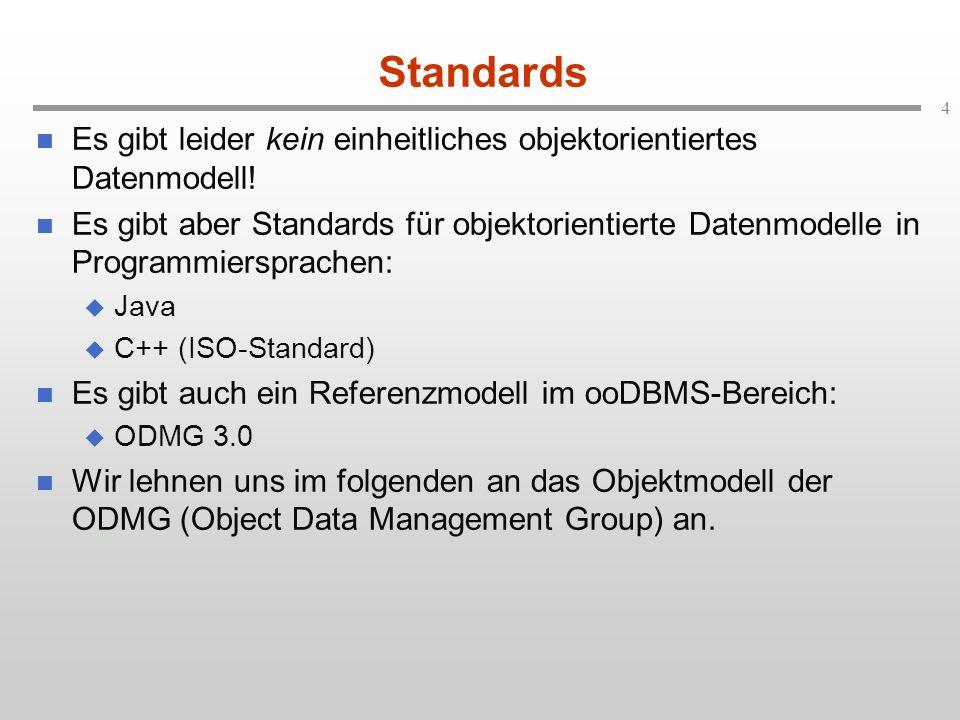 4 Standards Es gibt leider kein einheitliches objektorientiertes Datenmodell! Es gibt aber Standards für objektorientierte Datenmodelle in Programmier