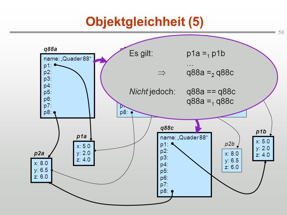 56 Objektgleichheit (5) q88a name: Quader 88 p1: p2: p3: p4: p5: p6: p7: p8: q88b name: Quader 88 p1: p2: p3: p4: p5: p6: p7: p8: q88d name: Quader 88