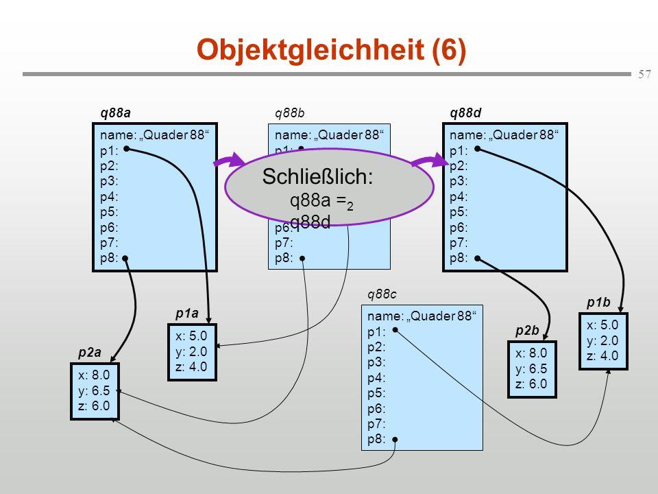 57 Objektgleichheit (6) q88a name: Quader 88 p1: p2: p3: p4: p5: p6: p7: p8: q88b name: Quader 88 p1: p2: p3: p4: p5: p6: p7: p8: q88d name: Quader 88
