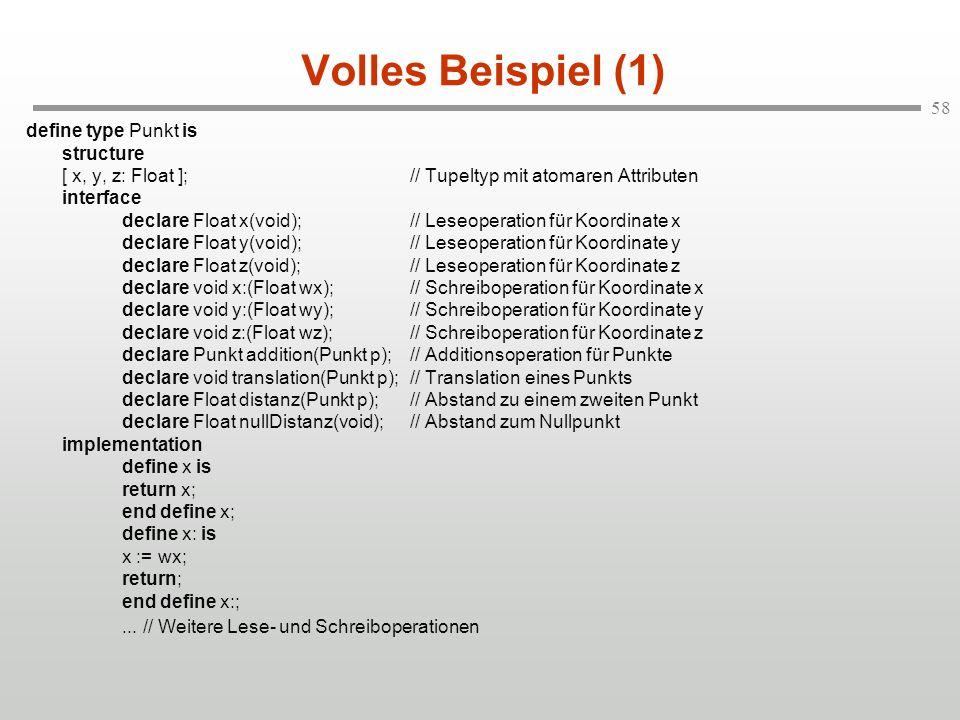 58 Volles Beispiel (1) define type Punkt is structure [ x, y, z: Float ]; // Tupeltyp mit atomaren Attributen interface declare Float x(void);// Leseo