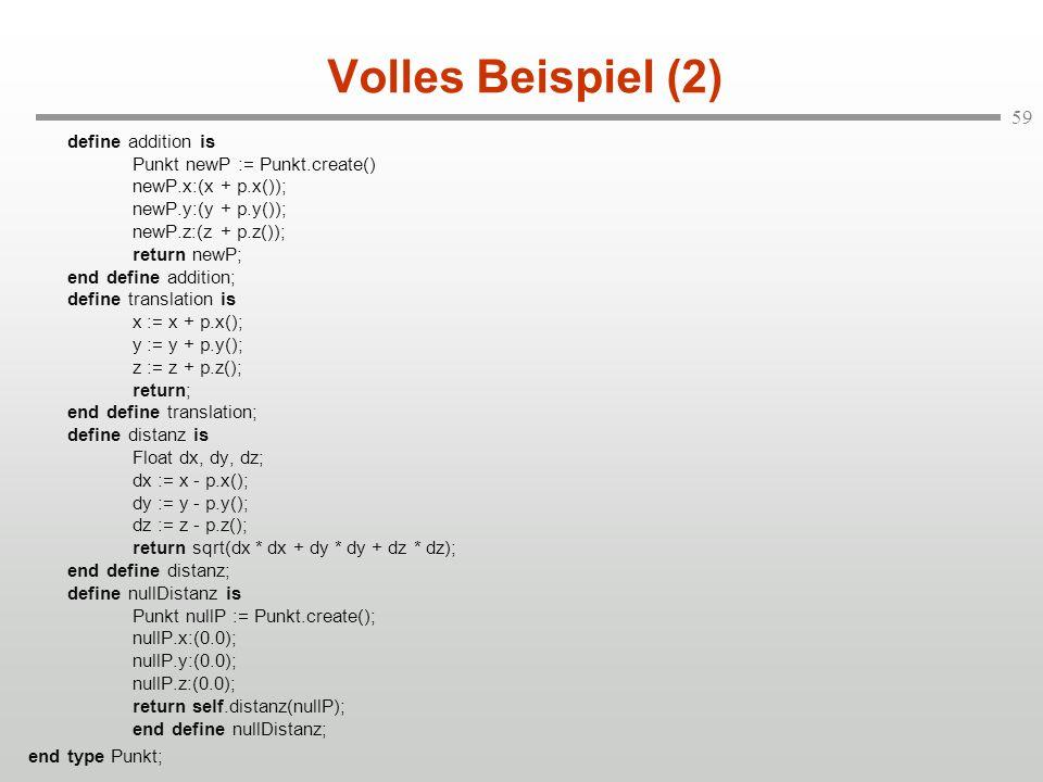 59 Volles Beispiel (2) define addition is Punkt newP := Punkt.create() newP.x:(x + p.x()); newP.y:(y + p.y()); newP.z:(z + p.z()); return newP; end de