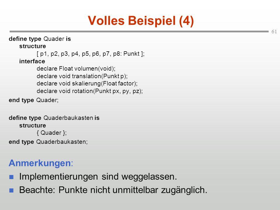 61 Volles Beispiel (4) define type Quader is structure [ p1, p2, p3, p4, p5, p6, p7, p8: Punkt ]; interface declare Float volumen(void); declare void
