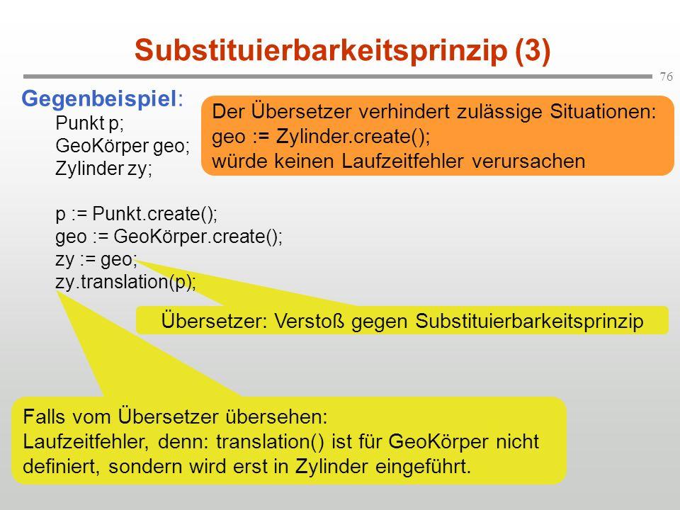 76 Übersetzer: Verstoß gegen Substituierbarkeitsprinzip Substituierbarkeitsprinzip (3) Gegenbeispiel: Punkt p; GeoKörper geo; Zylinder zy; p := Punkt.