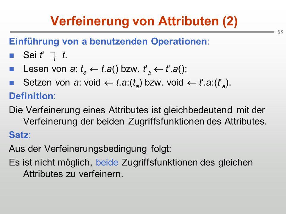85 Verfeinerung von Attributen (2) Einführung von a benutzenden Operationen: Sei t' t t. Lesen von a: t a t.a() bzw. t' a t'.a(); Setzen von a: void t