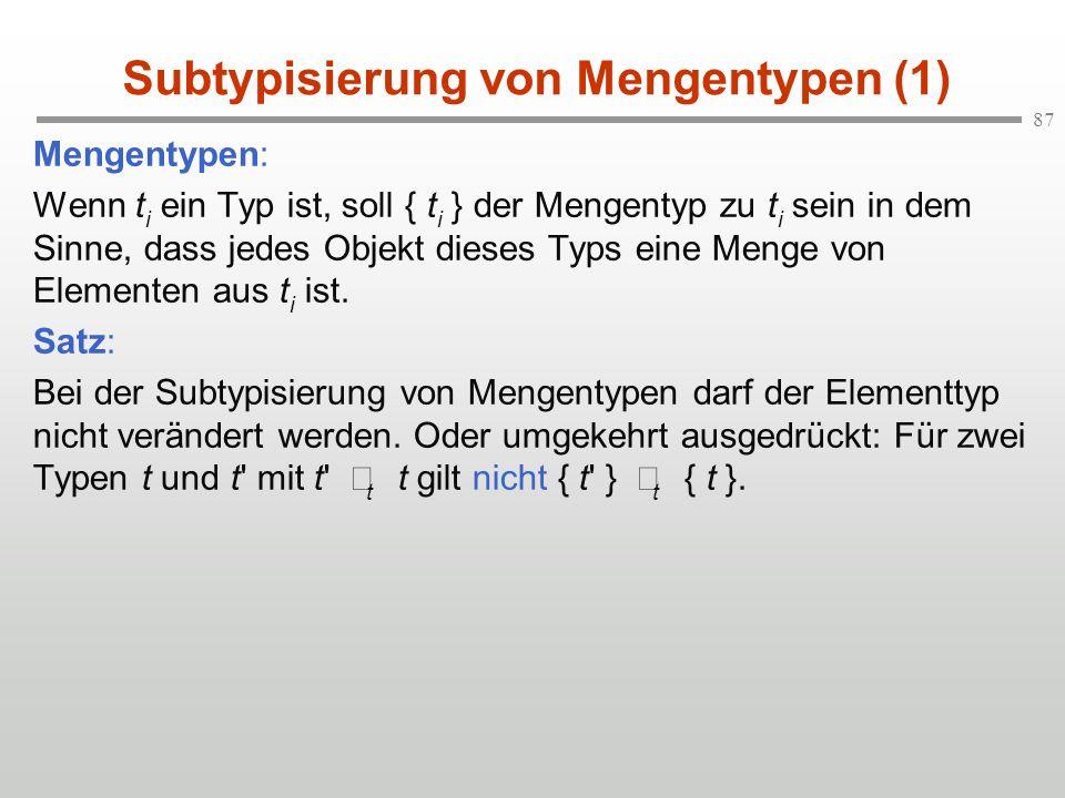 87 Subtypisierung von Mengentypen (1) Mengentypen: Wenn t i ein Typ ist, soll { t i } der Mengentyp zu t i sein in dem Sinne, dass jedes Objekt dieses