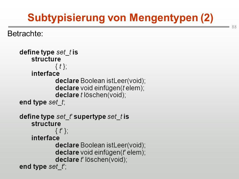 88 Subtypisierung von Mengentypen (2) Betrachte: define type set_t is structure { t }; interface declare Boolean istLeer(void); declare void einfügen(