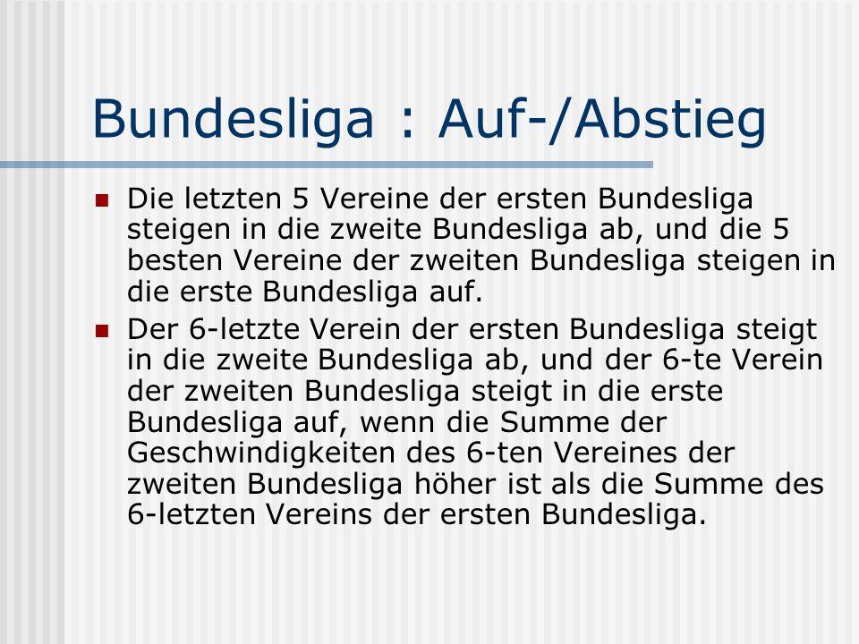 Bundesliga : Auf-/Abstieg Die letzten 5 Vereine der ersten Bundesliga steigen in die zweite Bundesliga ab, und die 5 besten Vereine der zweiten Bundesliga steigen in die erste Bundesliga auf.