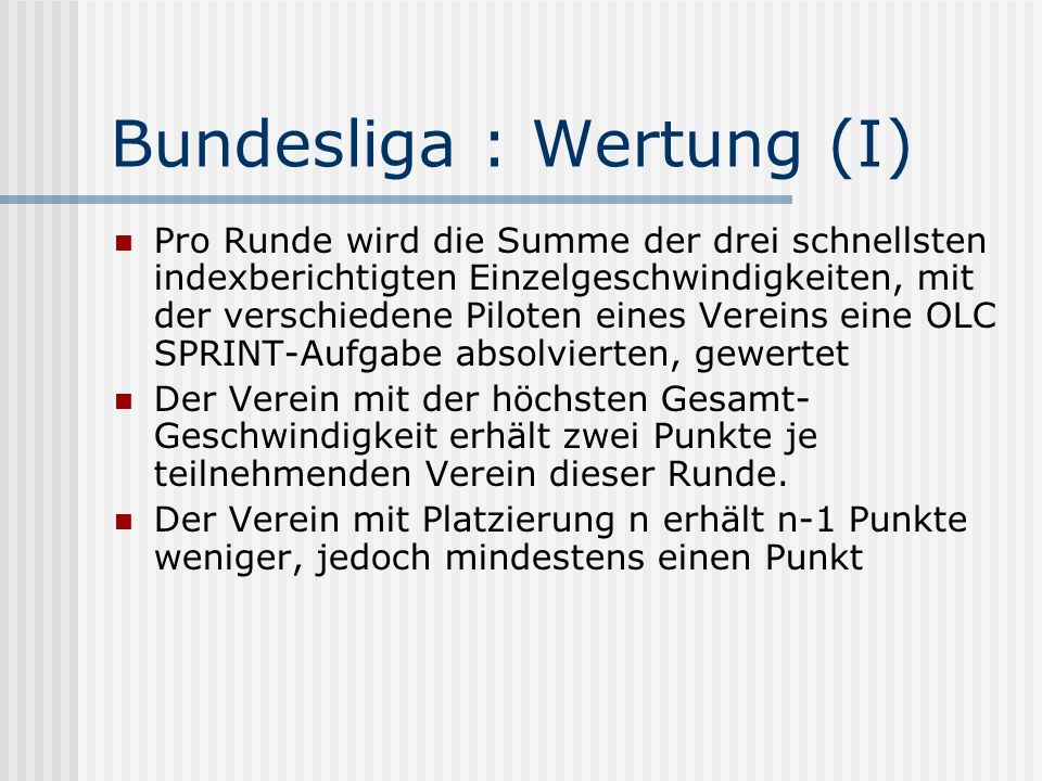 Bundesliga : Wertung (I) Pro Runde wird die Summe der drei schnellsten indexberichtigten Einzelgeschwindigkeiten, mit der verschiedene Piloten eines V