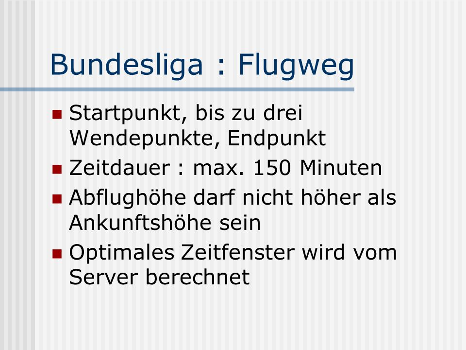 Bundesliga : Flugweg Startpunkt, bis zu drei Wendepunkte, Endpunkt Zeitdauer : max. 150 Minuten Abflughöhe darf nicht höher als Ankunftshöhe sein Opti
