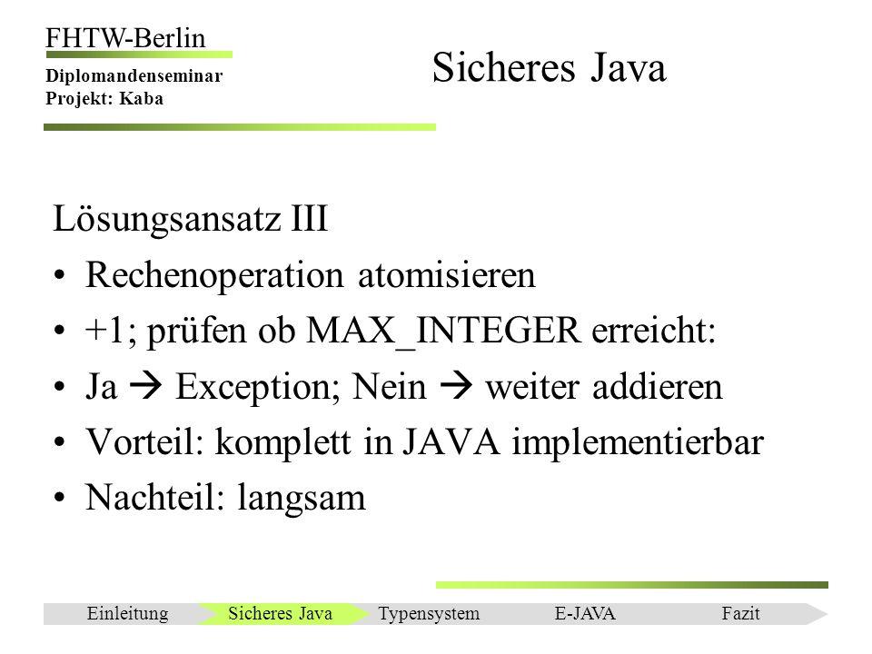 Einleitung FHTW-Berlin Diplomandenseminar Projekt: Kaba Sicheres Java Lösungsansatz III Rechenoperation atomisieren +1; prüfen ob MAX_INTEGER erreicht