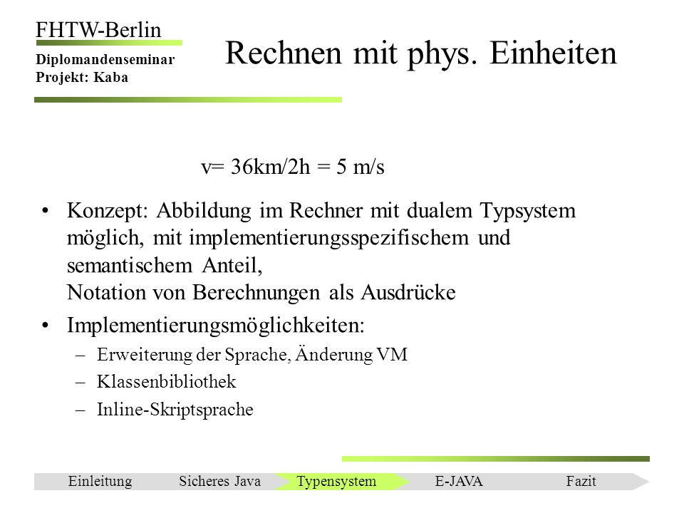 Einleitung FHTW-Berlin Diplomandenseminar Projekt: Kaba Rechnen mit phys. Einheiten Konzept: Abbildung im Rechner mit dualem Typsystem möglich, mit im
