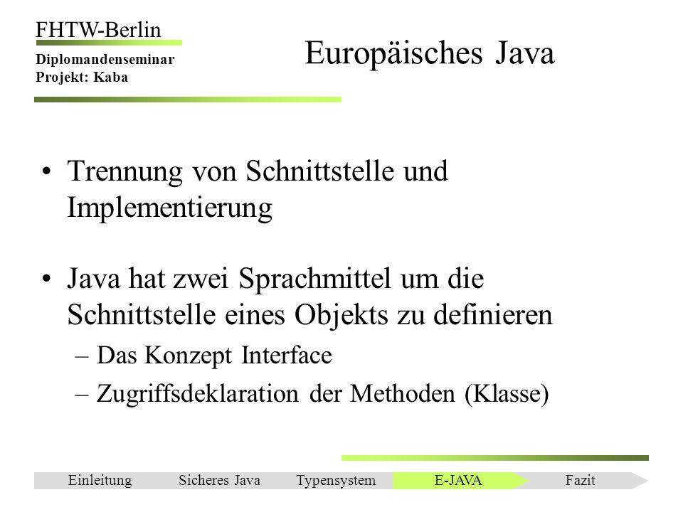 Einleitung FHTW-Berlin Diplomandenseminar Projekt: Kaba Europäisches Java Trennung von Schnittstelle und Implementierung Java hat zwei Sprachmittel um