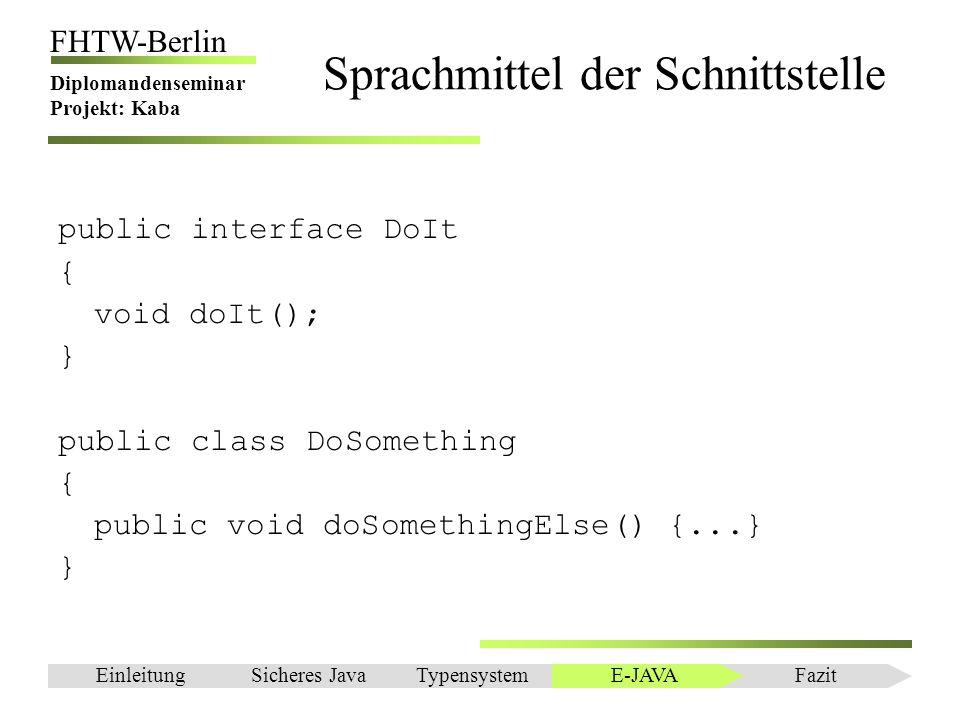Einleitung FHTW-Berlin Diplomandenseminar Projekt: Kaba Sprachmittel der Schnittstelle public interface DoIt { void doIt(); } public class DoSomething
