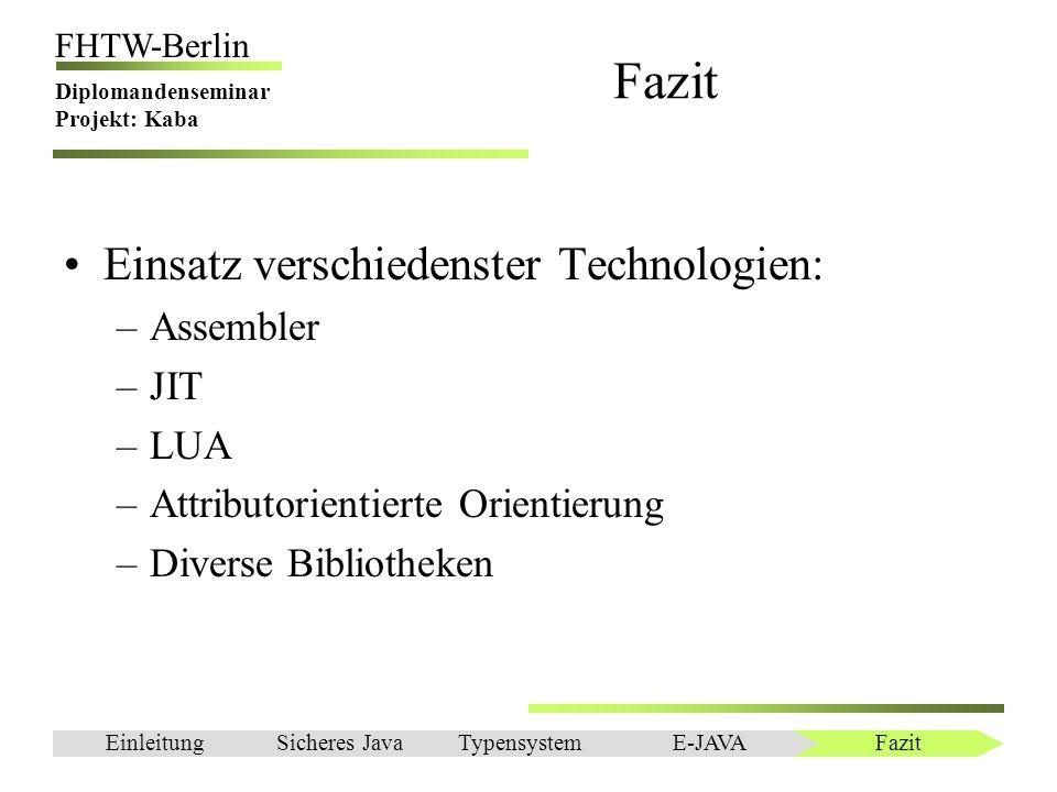 Einleitung FHTW-Berlin Diplomandenseminar Projekt: Kaba Fazit Einsatz verschiedenster Technologien: –Assembler –JIT –LUA –Attributorientierte Orientie