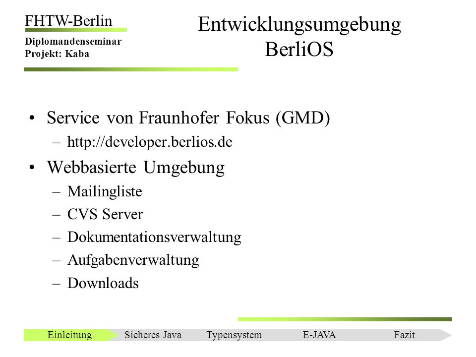 Einleitung FHTW-Berlin Diplomandenseminar Projekt: Kaba Entwicklungsumgebung BerliOS Service von Fraunhofer Fokus (GMD) –http://developer.berlios.de W
