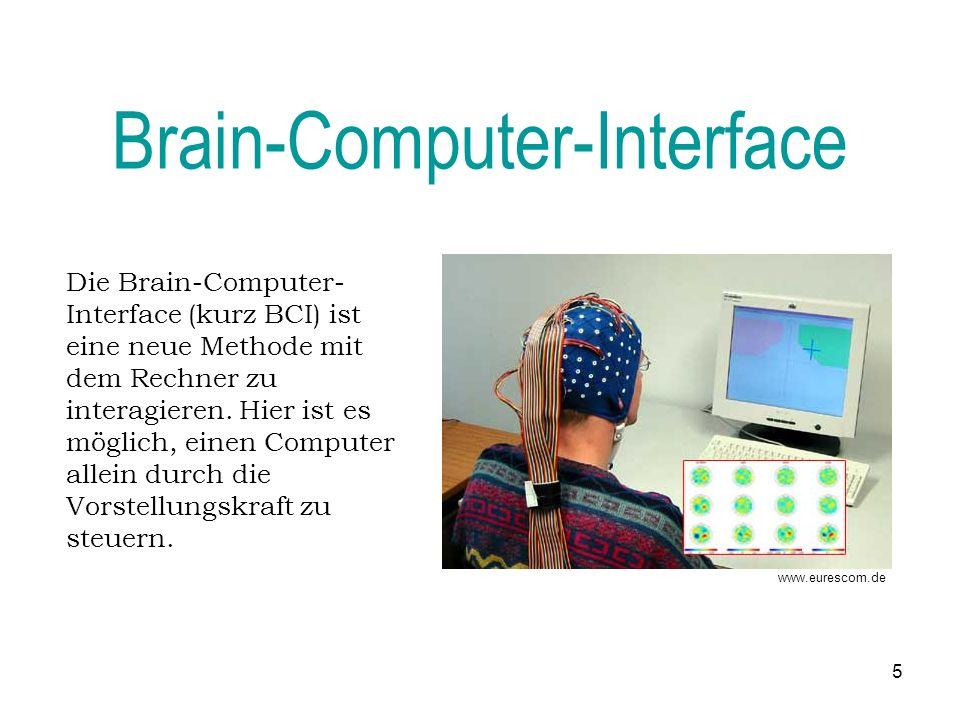 5 Brain-Computer-Interface www.eurescom.de Die Brain-Computer- Interface (kurz BCI) ist eine neue Methode mit dem Rechner zu interagieren.