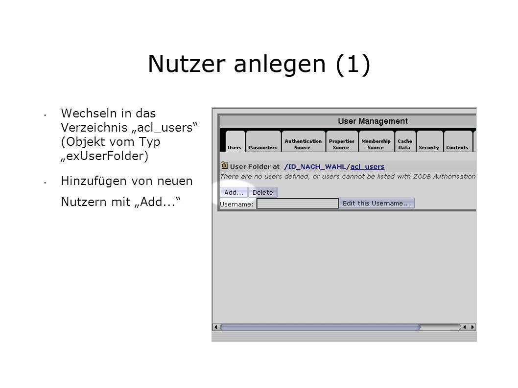 Nutzer anlegen (1) Wechseln in das Verzeichnis acl_users (Objekt vom Typ exUserFolder) Hinzufügen von neuen Nutzern mit Add...