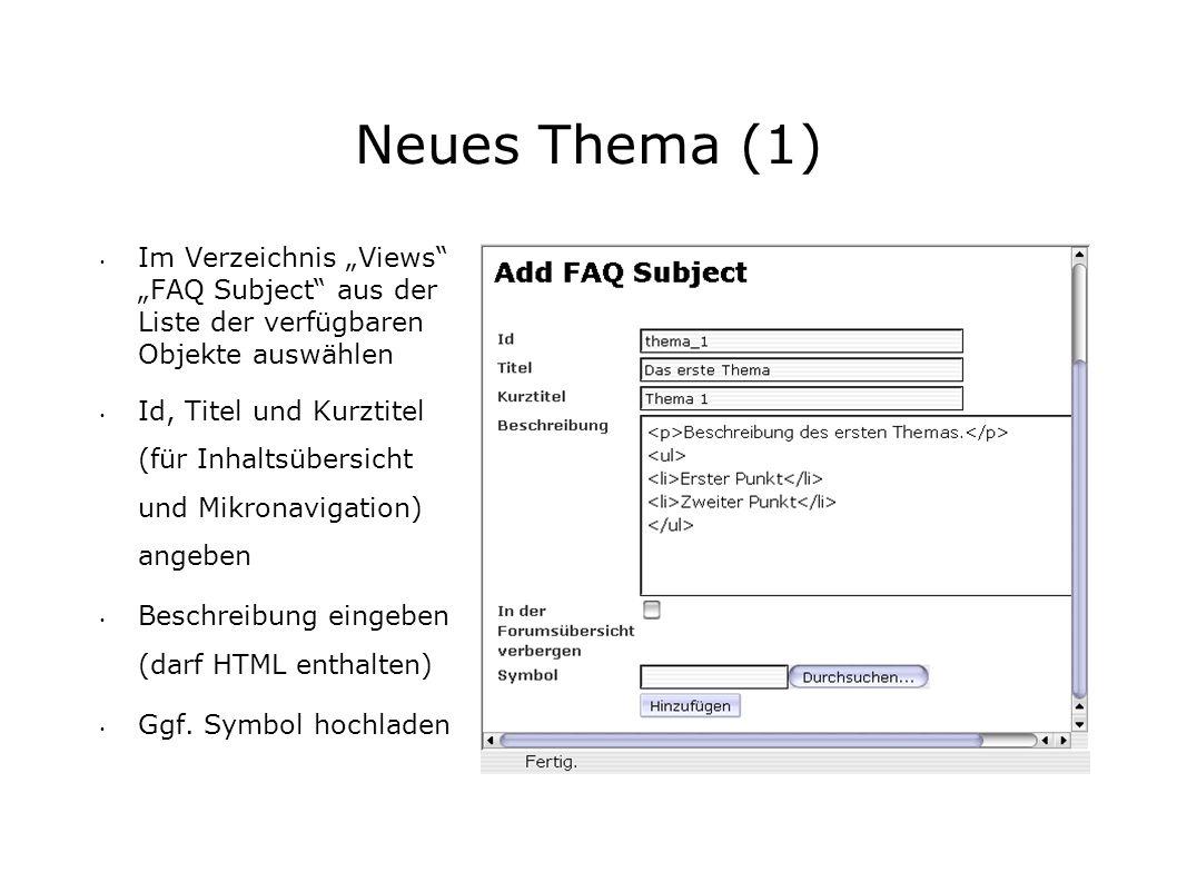 Neues Thema (1) Im Verzeichnis Views FAQ Subject aus der Liste der verfügbaren Objekte auswählen Id, Titel und Kurztitel (für Inhaltsübersicht und Mikronavigation) angeben Beschreibung eingeben (darf HTML enthalten) Ggf.