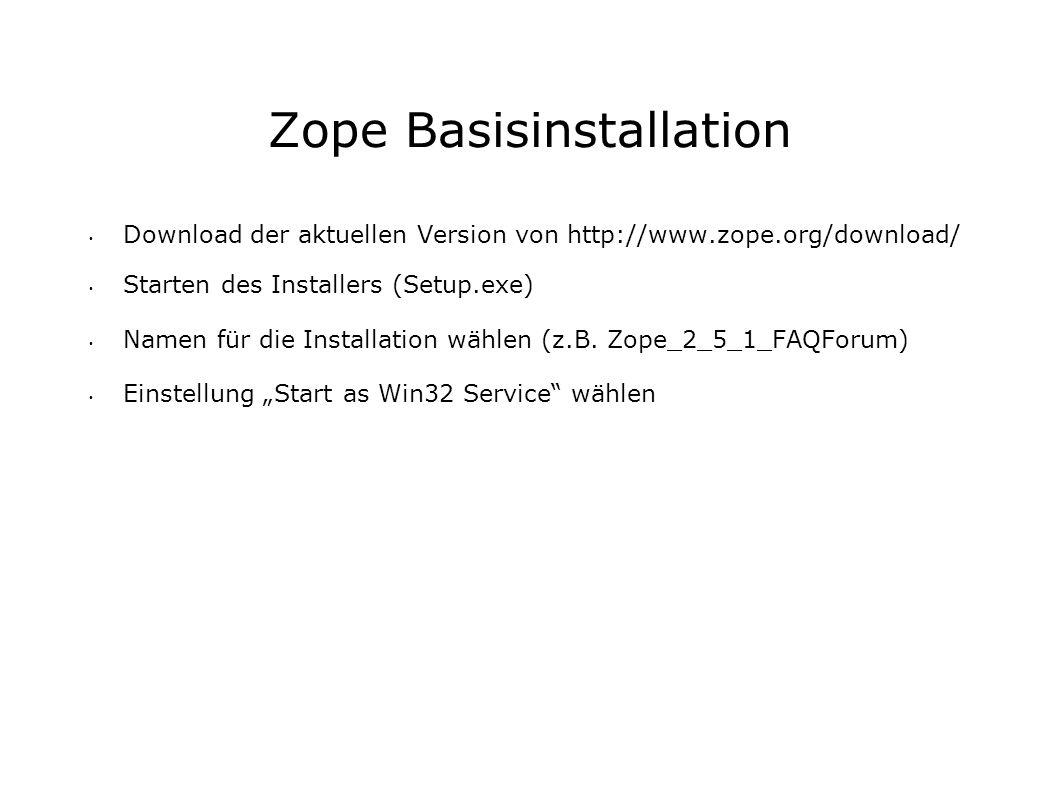 Zope Basisinstallation Download der aktuellen Version von http://www.zope.org/download/ Starten des Installers (Setup.exe) Namen für die Installation wählen (z.B.