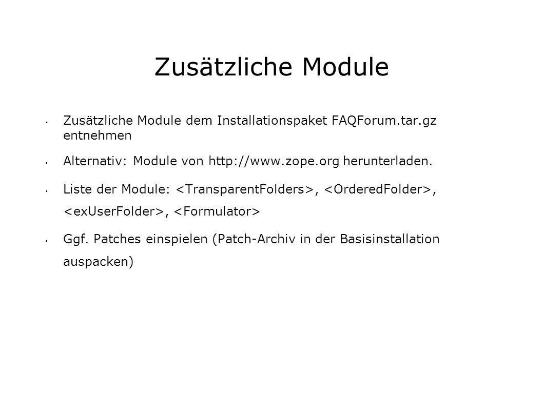 Zusätzliche Module Zusätzliche Module dem Installationspaket FAQForum.tar.gz entnehmen Alternativ: Module von http://www.zope.org herunterladen.
