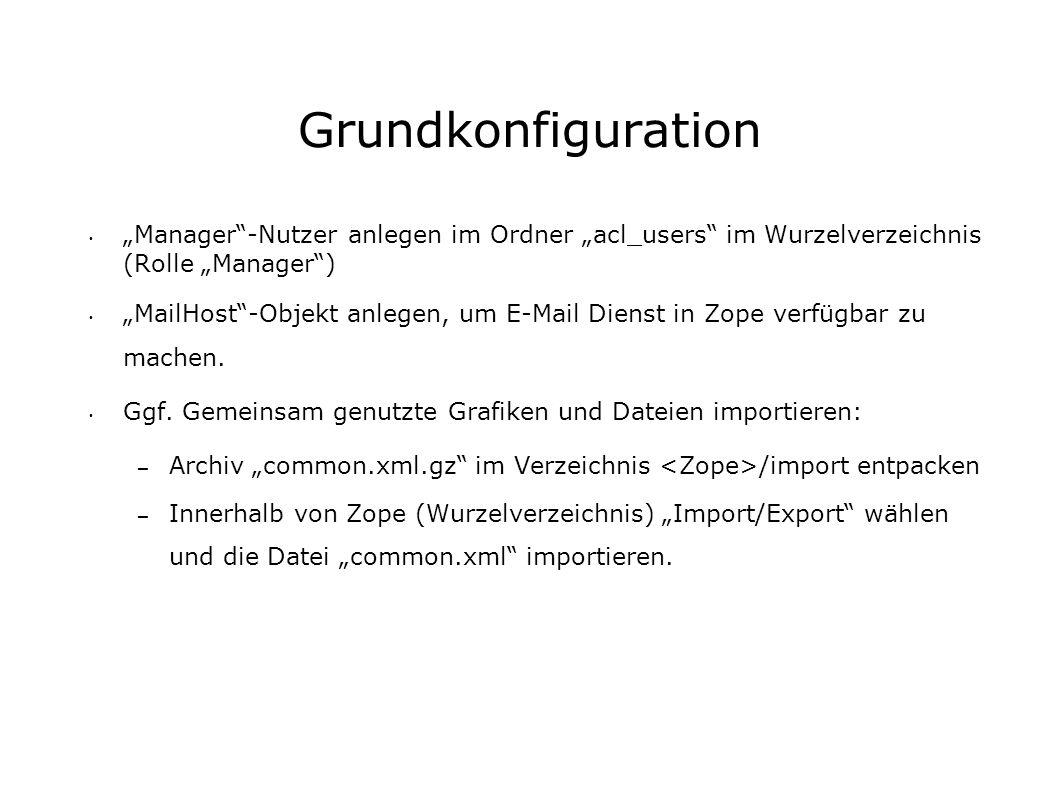Grundkonfiguration Manager-Nutzer anlegen im Ordner acl_users im Wurzelverzeichnis (Rolle Manager) MailHost-Objekt anlegen, um E-Mail Dienst in Zope verfügbar zu machen.