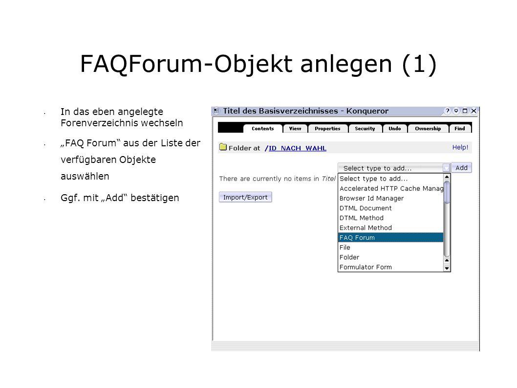 FAQForum-Objekt anlegen (1) In das eben angelegte Forenverzeichnis wechseln FAQ Forum aus der Liste der verfügbaren Objekte auswählen Ggf.