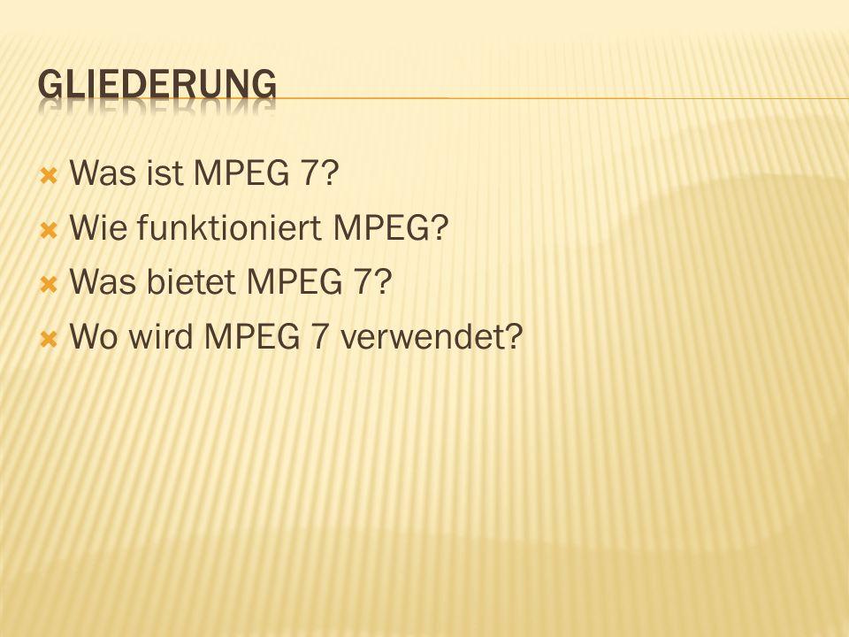 Was ist MPEG 7 Wie funktioniert MPEG Was bietet MPEG 7 Wo wird MPEG 7 verwendet