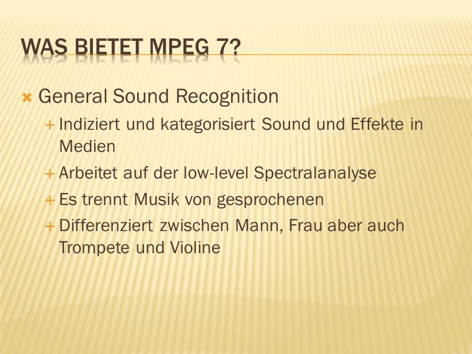 General Sound Recognition Indiziert und kategorisiert Sound und Effekte in Medien Arbeitet auf der low-level Spectralanalyse Es trennt Musik von gesprochenen Differenziert zwischen Mann, Frau aber auch Trompete und Violine