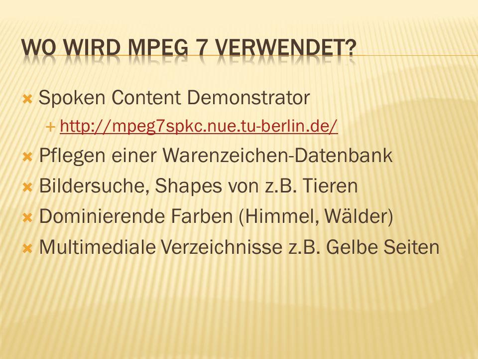 Spoken Content Demonstrator http://mpeg7spkc.nue.tu-berlin.de/ Pflegen einer Warenzeichen-Datenbank Bildersuche, Shapes von z.B.