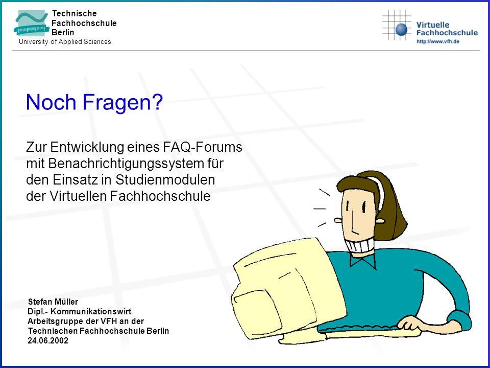 Technische Fachhochschule Berlin University of Applied Sciences Zur Entwicklung eines FAQ-Forums mit Benachrichtigungssystem für den Einsatz in Studienmodulen der Virtuellen Fachhochschule Noch Fragen.