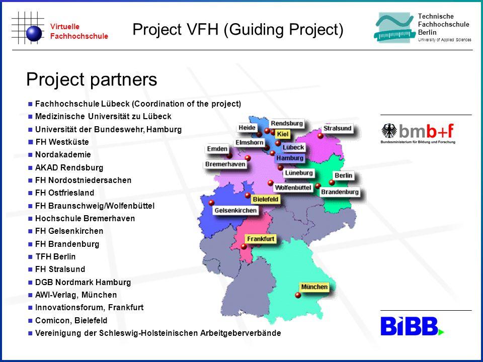 Virtuelle Fachhochschule Technische Fachhochschule Berlin University of Applied Sciences Projektträger: n Fachhochschule Lübeck (Coordination of the p