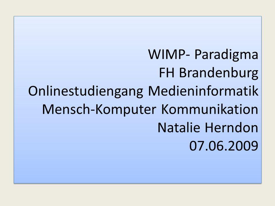 WIMP- Paradigma FH Brandenburg Onlinestudiengang Medieninformatik Mensch-Komputer Kommunikation Natalie Herndon 07.06.2009