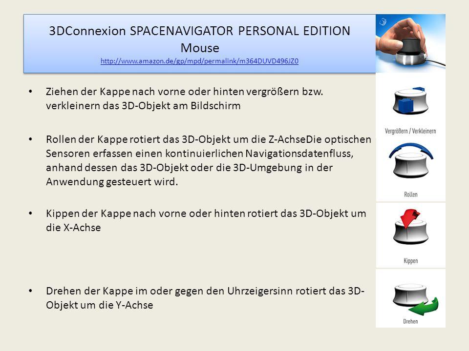 3DConnexion SPACENAVIGATOR PERSONAL EDITION Mouse http://www.amazon.de/gp/mpd/permalink/m364DUVD496JZ0 http://www.amazon.de/gp/mpd/permalink/m364DUVD496JZ0 3DConnexion SPACENAVIGATOR PERSONAL EDITION Mouse http://www.amazon.de/gp/mpd/permalink/m364DUVD496JZ0 http://www.amazon.de/gp/mpd/permalink/m364DUVD496JZ0 Ziehen der Kappe nach vorne oder hinten vergrößern bzw.