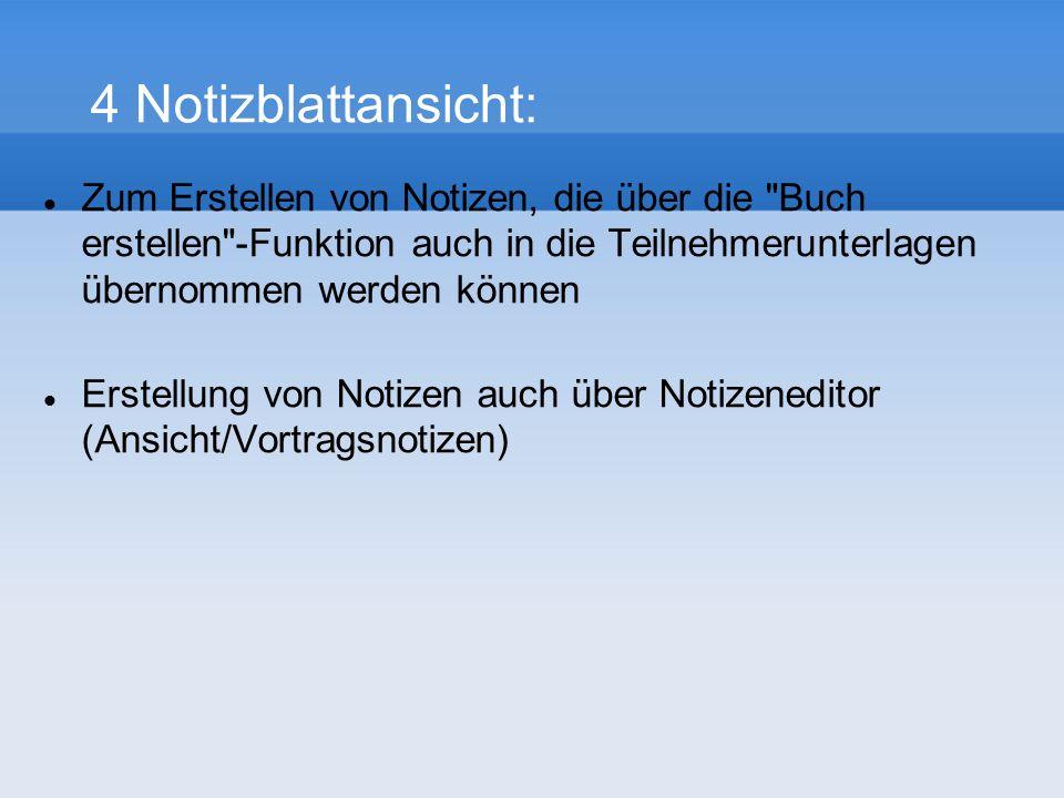 4 Notizblattansicht: Zum Erstellen von Notizen, die über die Buch erstellen -Funktion auch in die Teilnehmerunterlagen übernommen werden können Erstellung von Notizen auch über Notizeneditor (Ansicht/Vortragsnotizen)