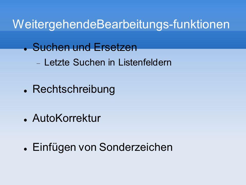 WeitergehendeBearbeitungs-funktionen Suchen und Ersetzen Letzte Suchen in Listenfeldern Rechtschreibung AutoKorrektur Einfügen von Sonderzeichen
