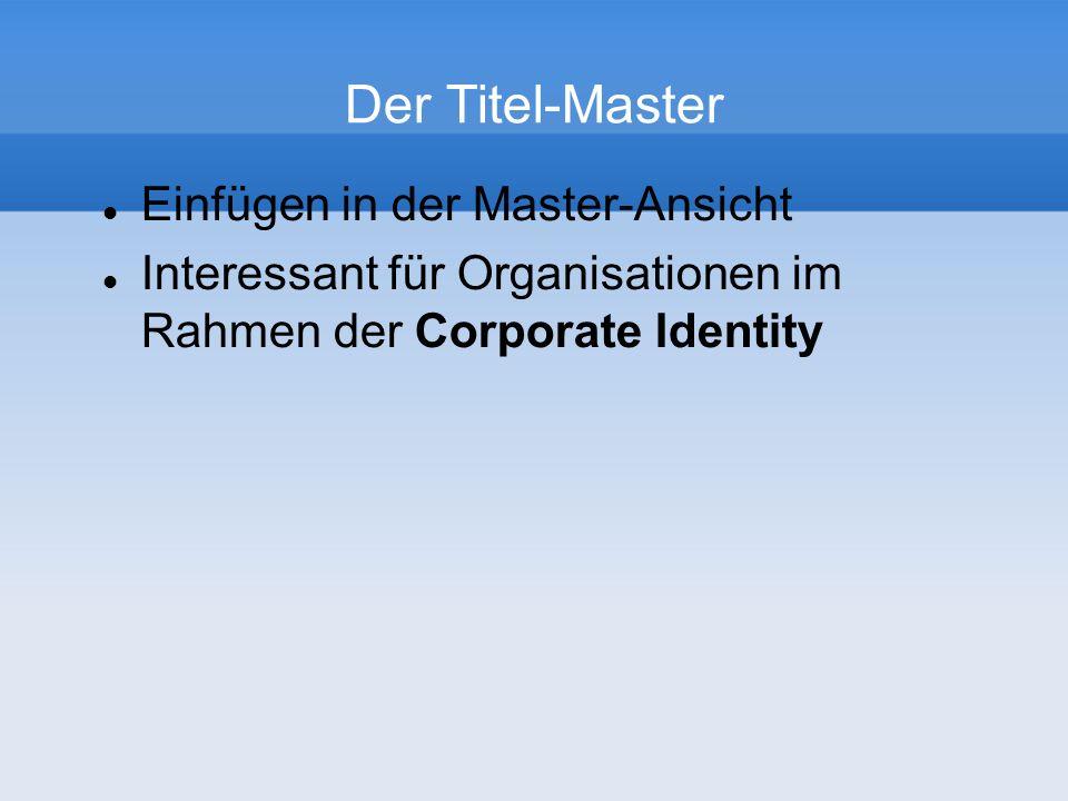 Der Titel-Master Einfügen in der Master-Ansicht Interessant für Organisationen im Rahmen der Corporate Identity