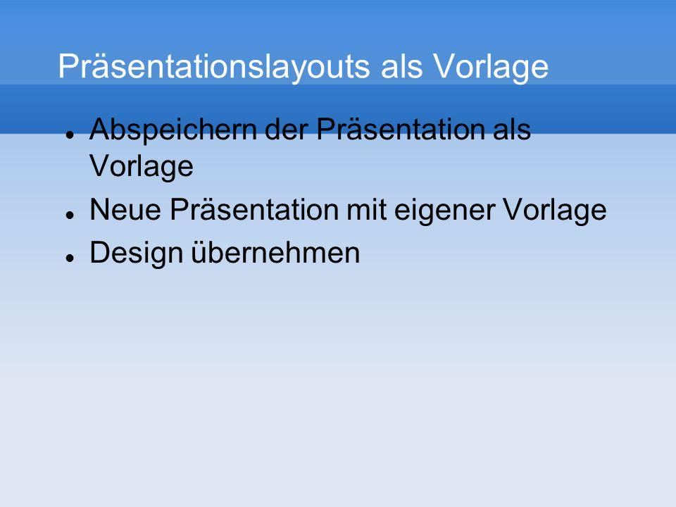 Präsentationslayouts als Vorlage Abspeichern der Präsentation als Vorlage Neue Präsentation mit eigener Vorlage Design übernehmen