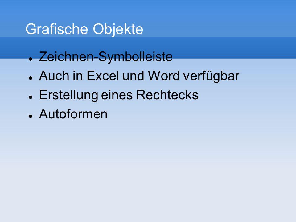Grafische Objekte Zeichnen-Symbolleiste Auch in Excel und Word verfügbar Erstellung eines Rechtecks Autoformen