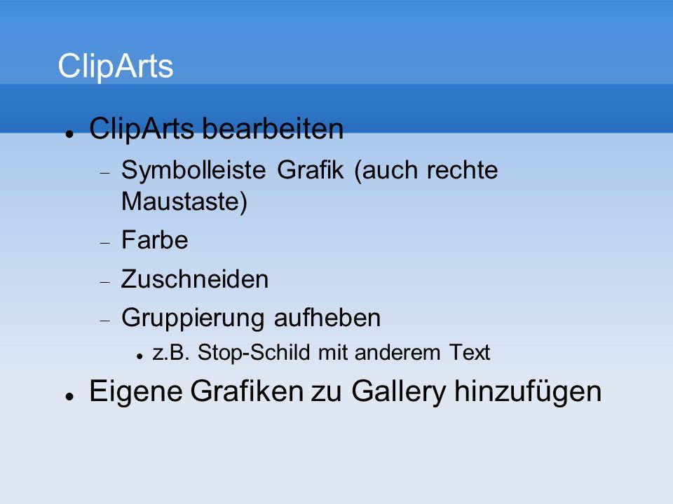 ClipArts ClipArts bearbeiten Symbolleiste Grafik (auch rechte Maustaste) Farbe Zuschneiden Gruppierung aufheben z.B.