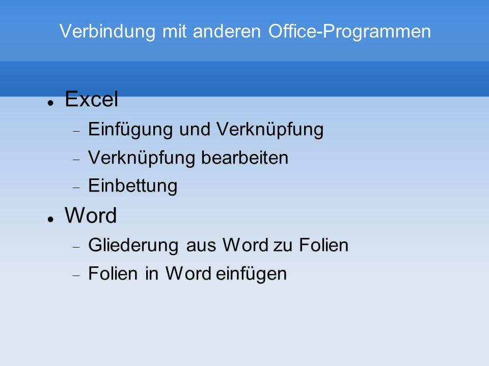 Verbindung mit anderen Office-Programmen Excel Einfügung und Verknüpfung Verknüpfung bearbeiten Einbettung Word Gliederung aus Word zu Folien Folien in Word einfügen