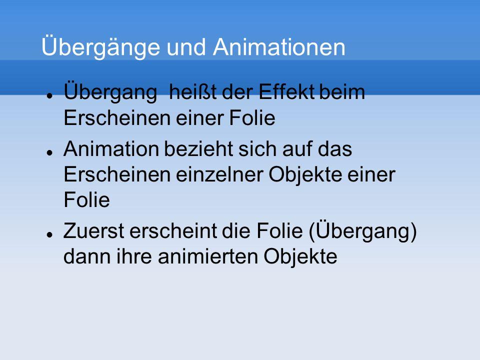 Übergänge und Animationen Übergang heißt der Effekt beim Erscheinen einer Folie Animation bezieht sich auf das Erscheinen einzelner Objekte einer Folie Zuerst erscheint die Folie (Übergang) dann ihre animierten Objekte