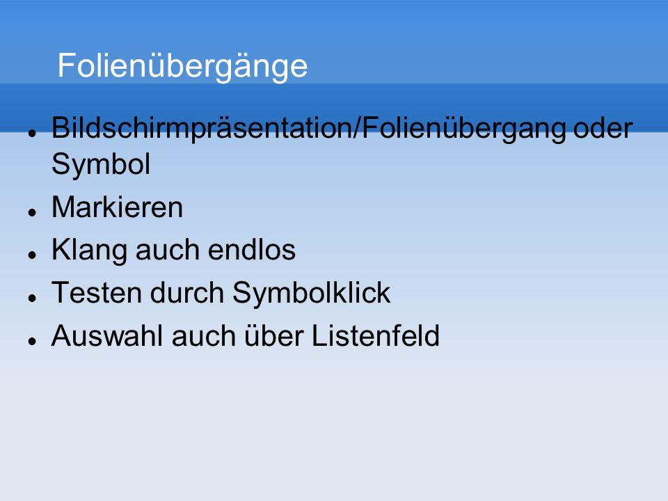 Folienübergänge Bildschirmpräsentation/Folienübergang oder Symbol Markieren Klang auch endlos Testen durch Symbolklick Auswahl auch über Listenfeld