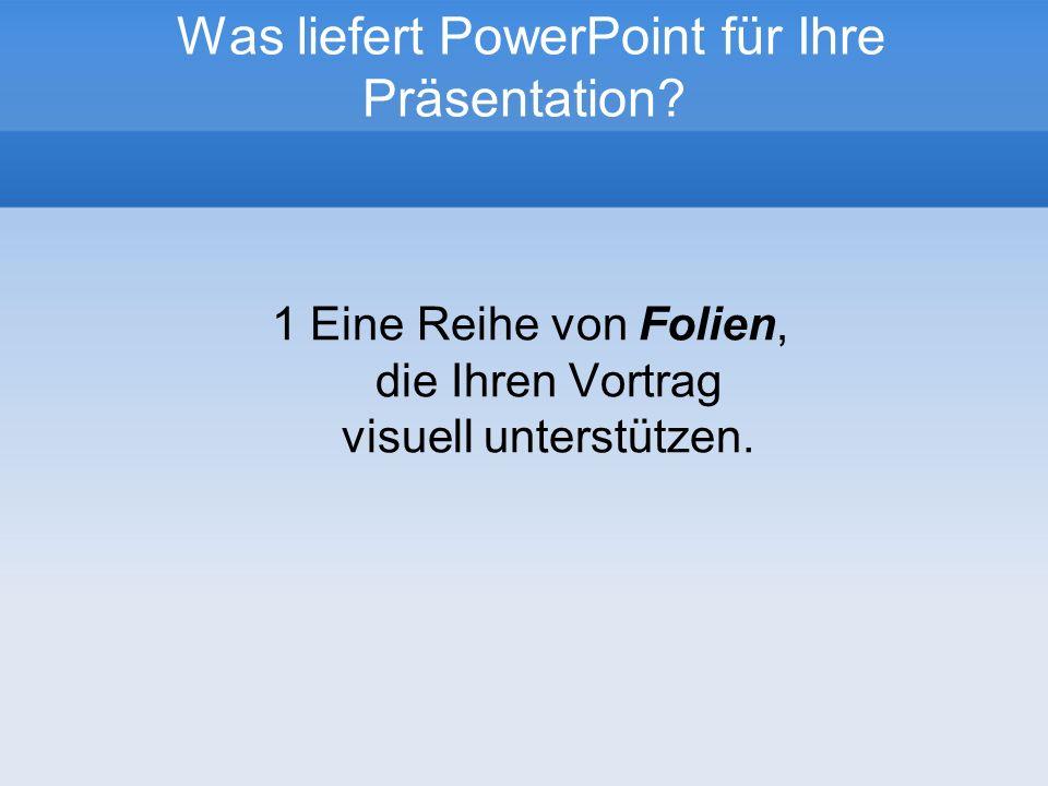 Was liefert PowerPoint für Ihre Präsentation.