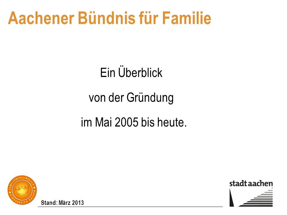 Stand: März 2013 Aachener Bündnis für Familie Ein Überblick von der Gründung im Mai 2005 bis heute.