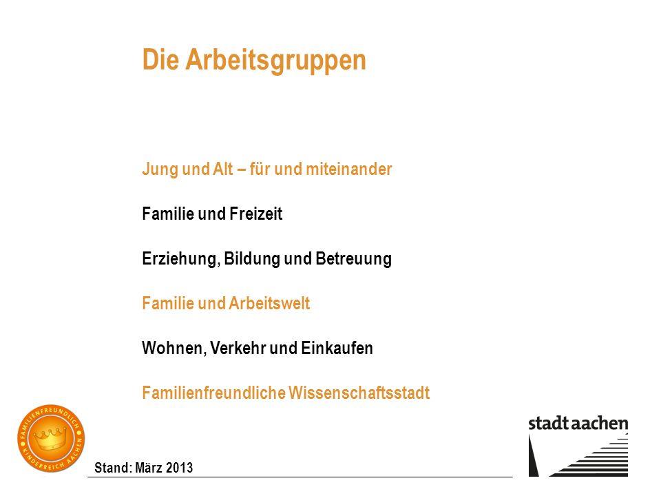 Stand: März 2013 Die Arbeitsgruppen Jung und Alt – für und miteinander Familie und Freizeit Erziehung, Bildung und Betreuung Familie und Arbeitswelt W
