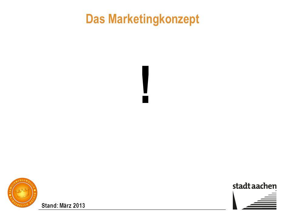 Stand: März 2013 Das Marketingkonzept !