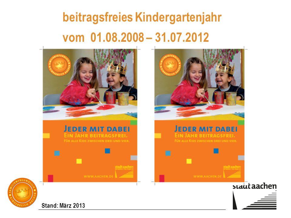 Stand: März 2013 beitragsfreies Kindergartenjahr vom 01.08.2008 – 31.07.2012