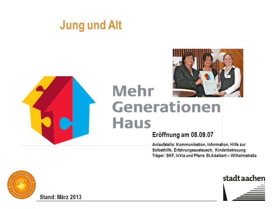 Stand: März 2013 Jung und Alt Eröffnung am 08.09.07 Anlaufstelle: Kommunikation, Information, Hilfe zur Selbsthilfe, Erfahrungsaustausch, Kinderbetreu