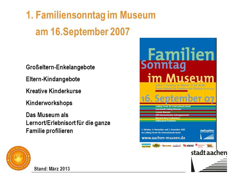 Stand: März 2013 1. Familiensonntag im Museum am 16.September 2007 Großeltern-Enkelangebote Eltern-Kindangebote Kreative Kinderkurse Kinderworkshops D