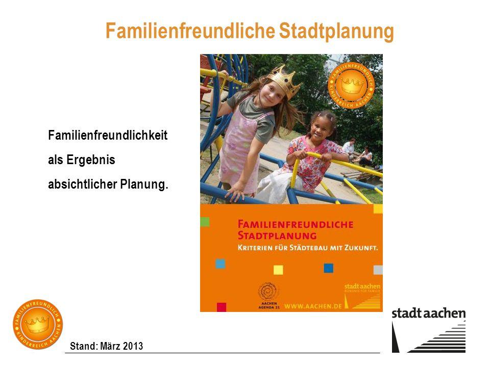 Stand: März 2013 Familienfreundliche Stadtplanung Familienfreundlichkeit als Ergebnis absichtlicher Planung.